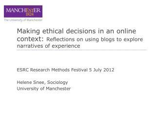 ESRC Research Methods Festival 5 July 2012 Helene Snee, Sociology University of Manchester
