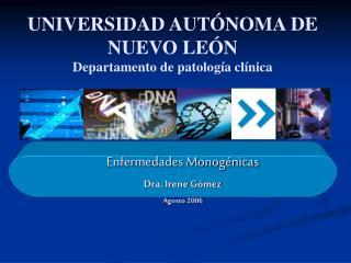 Enfermedades Monog�nicas  Dra. Irene G�mez Agosto 2006