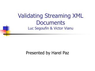 Validating Streaming XML Documents Luc Segoufin & Victor Vianu