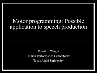 Motor programming: Possible application to speech production