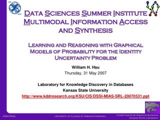 William H. Hsu Thursday, 31 May 2007 Laboratory for Knowledge Discovery in Databases