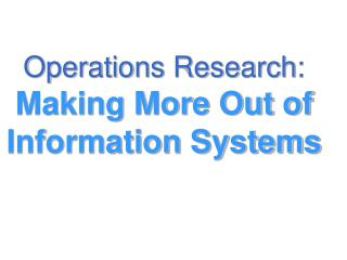 Operations Research: Making More Out of Information Systems