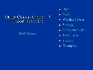Utility Classes (Chapter 17) import java.util.*;