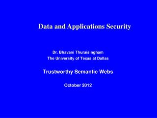 Dr. Bhavani Thuraisingham The University of Texas at Dallas Trustworthy Semantic Webs October 2012