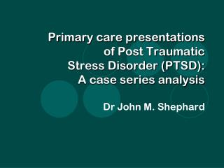 Primary care presentations  of Post Traumatic  Stress Disorder (PTSD): A case series analysis