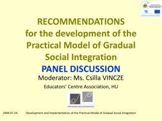Moderator: Ms. Csilla VINCZE Educators� Centre Association, HU