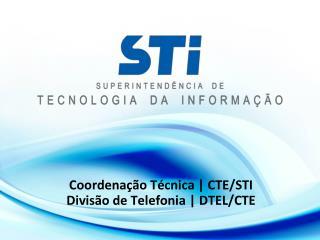 Coordenação Técnica | CTE/STI Divisão de Telefonia | DTEL/CTE