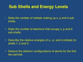 •	 State the number of orbitals making up s, p and d sub-shells.