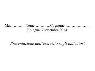 Mat. ………. Nome………….Cognome ……………….. Bologna,  7 settembre 2014