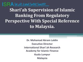 Shariah Supervision of Islamic Banking From Regulatory Perspective With Special Reference to Malaysia.