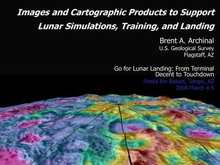 Images and Cartographic Products to Support Lunar Simulations, Training, and Landing