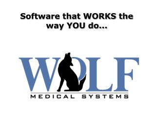 Software that WORKS the way YOU do...