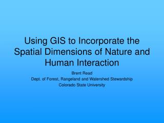 Using GIS to Incorporate the Spatial Dimensions of Nature and Human Interaction