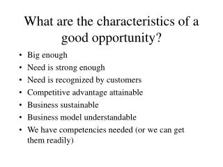 What are the characteristics of a good opportunity