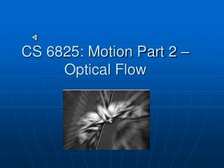 CS 6825: Motion Part 2 – Optical Flow