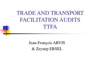 TRADE AND TRANSPORT FACILITATION AUDITS TTFA
