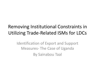 Removing Institutional Constraints in Utilizing Trade-Related ISMs for LDCs