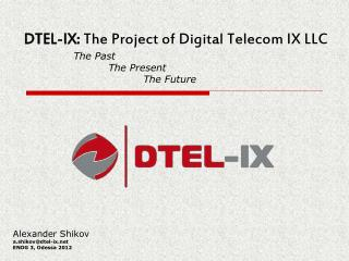 DTEL-IX:  The Project of Digital Telecom IX LLC