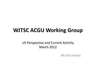 WJTSC ACGU Working Group