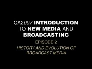 CA2 007  INTRODUCTION  TO  NEW MEDIA  AND BROADCASTING