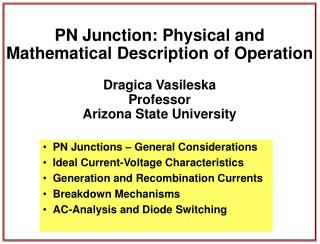 PN Junction: Physical and  Mathematical Description of Operation  Dragica Vasileska Professor Arizona State University