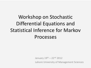 Workshop on Stochastic Differential Equations and Statistical Inference for Markov Processes