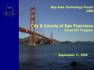 Bay Area Technology Forum 2008 City & County of San Francisco Green ICT Program