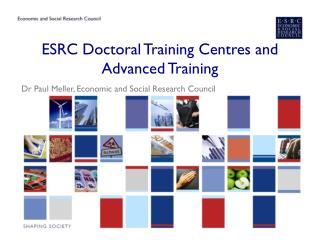 ESRC Doctoral Training  Centres  and Advanced Training