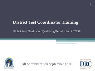 District Test Coordinator Training High School Graduation Qualifying Examination RETEST