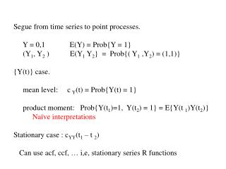 Segue from time series to point processes.      Y = 0,1             E(Y) = Prob{Y = 1}