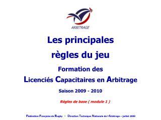 Formation des L icenciés  C apacitaires en  A rbitrage Saison 2009 - 2010
