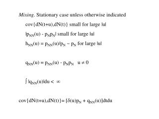 Mixing . Stationary case unless otherwise indicated      cov{dN(t+u),dN(t)} small for large |u|