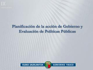 Planificación de la acción de Gobierno y Evaluación de Políticas Públicas