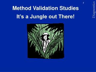 Method Validation Studies  It s a Jungle out There