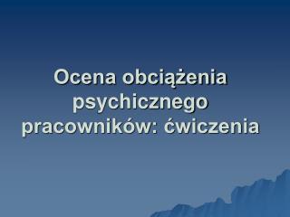 Ocena obciążenia psychicznego pracowników: ćwiczenia
