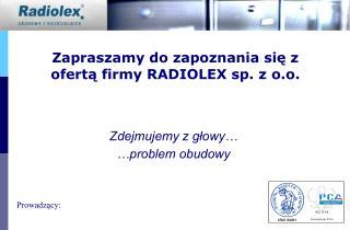 Zapraszamy do zapoznania się z ofertą firmy RADIOLEX sp. z o.o.