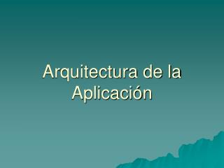 Arquitectura de la Aplicación