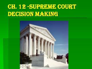Ch. 12 -Supreme Court Decision Making