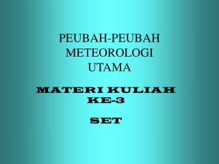 PEUBAH-PEUBAH METEOROLOGI UTAMA