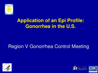 Application of an Epi Profile: Gonorrhea in the U.S.