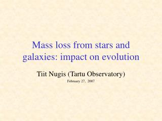 Mass loss from stars and galaxies: impact on evolution