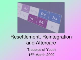 Resettlement, Reintegration and Aftercare