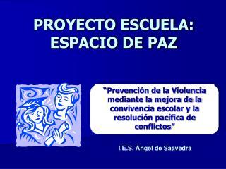 PROYECTO ESCUELA: ESPACIO DE PAZ