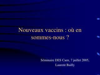 Nouveaux vaccins : où en  sommes-nous ?