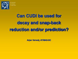 Can CUDI be used for  decay and snap-back  reduction and/or prediction? Arjan Verweij, AT/MAS-SC