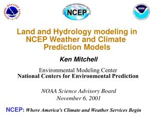 Land and Hydrology modeling in NCEP Weather and Climate  Prediction Models