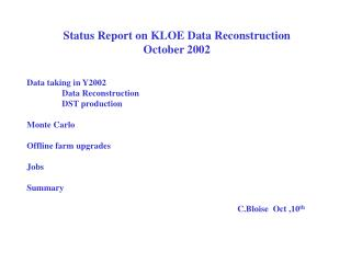 Status Report on KLOE Data Reconstruction October 2002 Data taking in Y2002 	Data Reconstruction