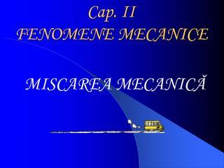 Cap. II  FENOMENE MECANICE