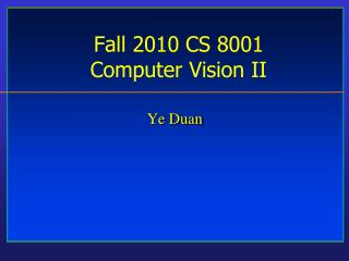 Fall 2010 CS 8001  Computer Vision II
