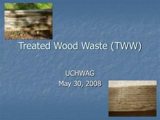 Treated Wood Waste (TWW)